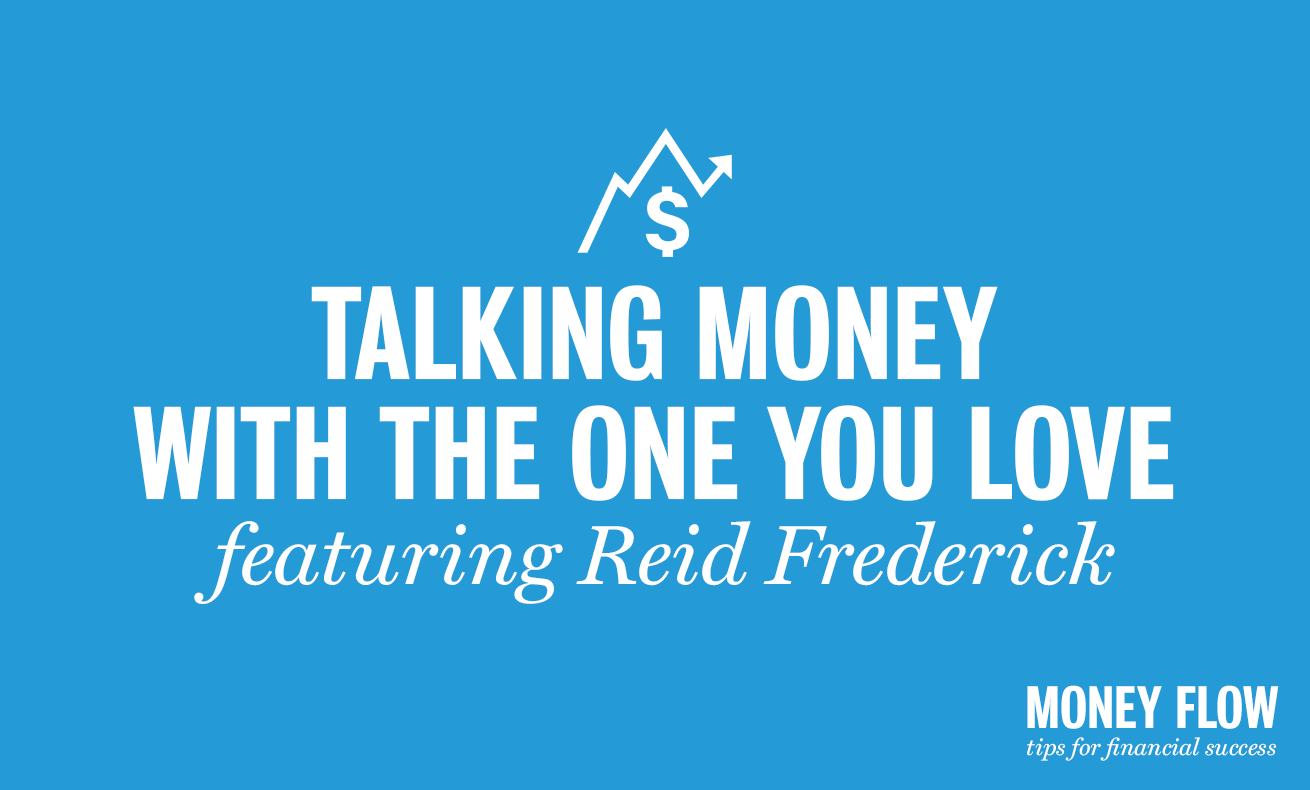Talking Money with the One You Love featuring Reid Frederick.