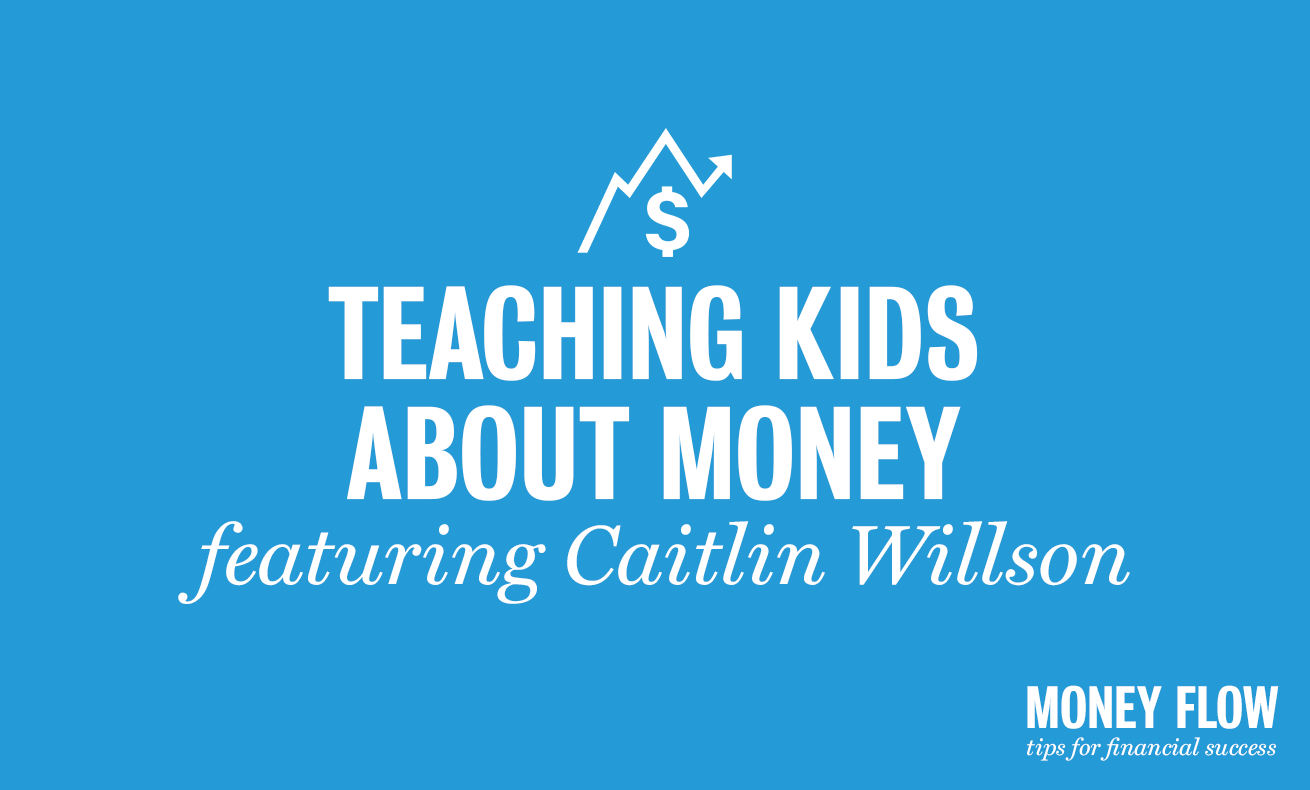 Teaching Kids about Money featuring Caitlin Willson.